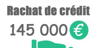 Rachat de crédit 145000 euros