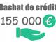 Rachat de crédit 155000 euros