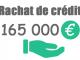 Rachat de crédit 165000 euros