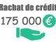 Rachat de crédit 175000 euros