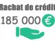 Rachat de crédit 185000 euros