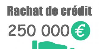 Rachat de crédit 250000 euros