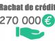 Rachat de crédit 270000 euros