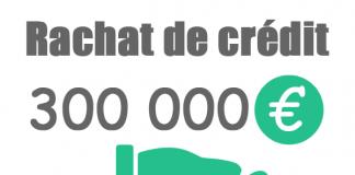 Rachat de crédit 300000 euros